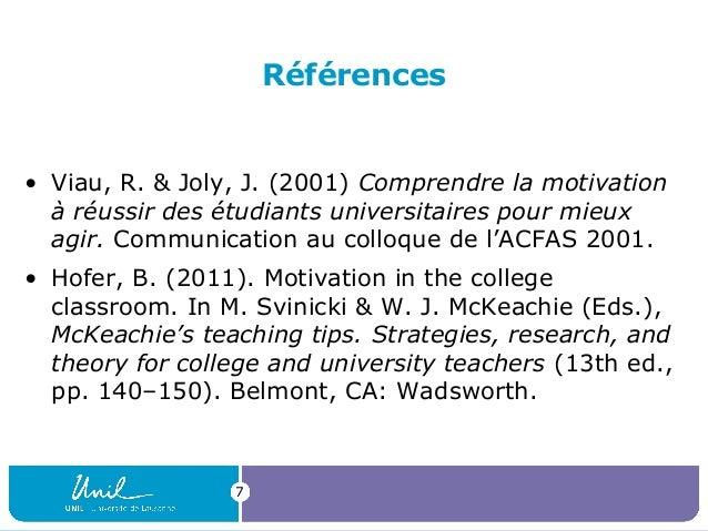 Références  • Viau, R. & Joly, J. (2001) Comprendre la motivation à réussir des étudiants universitaires pour mieux agir. ...
