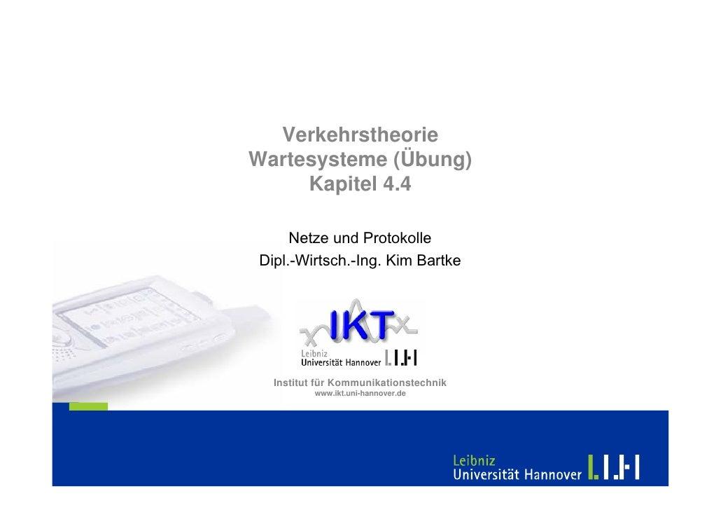Verkehrstheorie Wartesysteme (Übung)      Kapitel 4.4       Netze und Protokolle Dipl.-Wirtsch.-Ing. Kim Bartke       Inst...