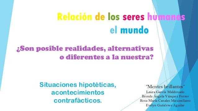 """Relación de los seres humanos con el mundo ¿Son posible realidades, alternativas o diferentes a la nuestra? """"Mentes brilla..."""