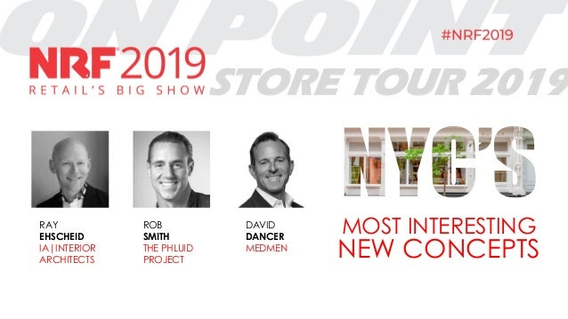STORE TOUR 2019 MOST INTERESTING NEW CONCEPTS RAY EHSCHEID IA|INTERIOR ARCHITECTS ROB SMITH THE PHLUID PROJECT DAVID DANCE...