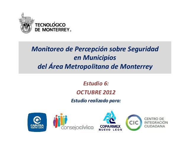 Monitoreo de Percepción sobre Seguridad            en Municipios del Área Metropolitana de Monterrey                Estudi...