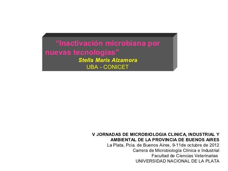 """""""Inactivación microbiana pornuevas tecnologías""""        Stella Maris Alzamora           UBA - CONICET            V JORNADAS..."""
