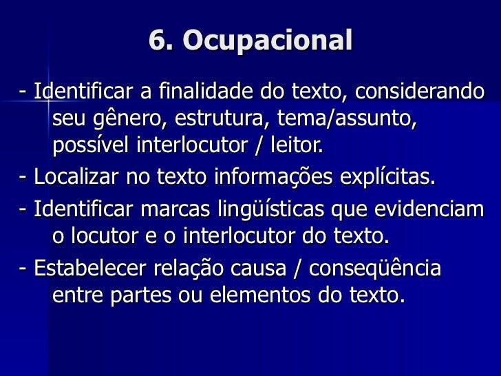6. Ocupacional - Identificar a finalidade do texto, considerando seu gênero, estrutura, tema/assunto, possível interlocuto...