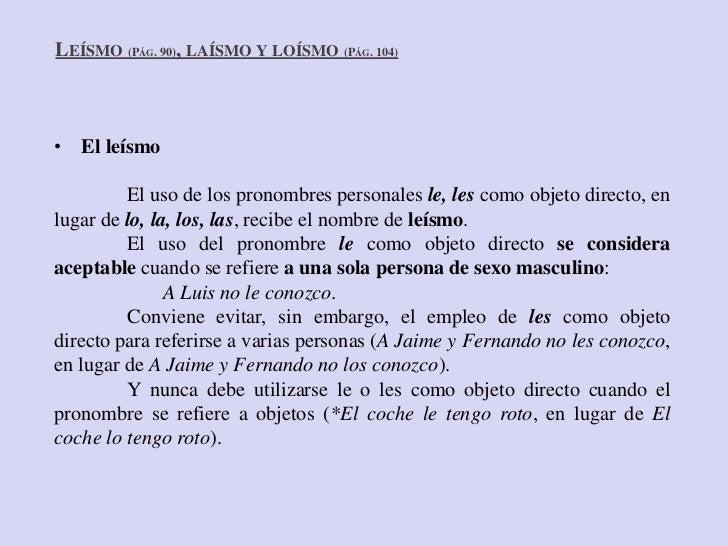 LEÍSMO (PÁG. 90), LAÍSMO Y LOÍSMO (PÁG. 104)• El leísmo         El uso de los pronombres personales le, les como objeto di...
