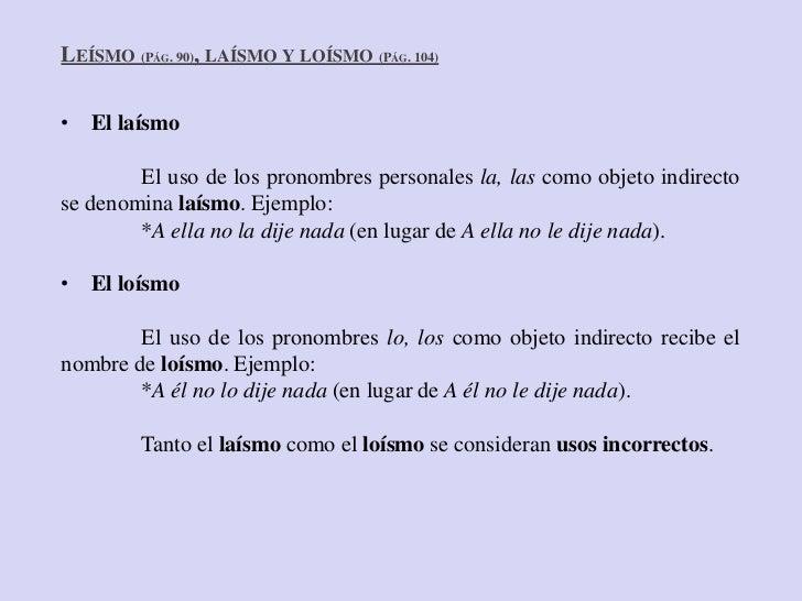 LEÍSMO (PÁG. 90), LAÍSMO Y LOÍSMO (PÁG. 104)• El laísmo        El uso de los pronombres personales la, las como objeto ind...