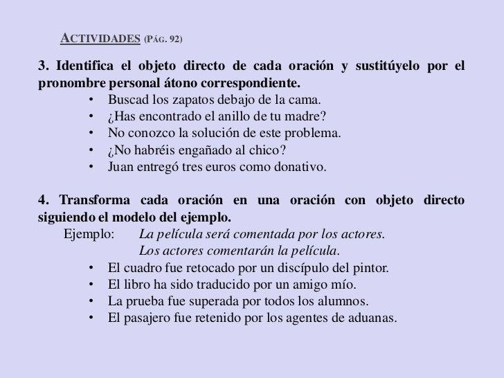 ACTIVIDADES (PÁG. 92)3. Identifica el objeto directo de cada oración y sustitúyelo por elpronombre personal átono correspo...