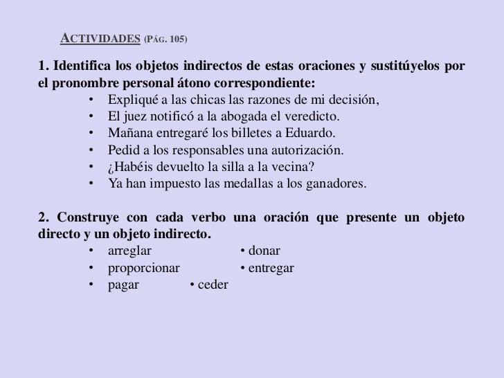 ACTIVIDADES (PÁG. 105)1. Identifica los objetos indirectos de estas oraciones y sustitúyelos porel pronombre personal áton...