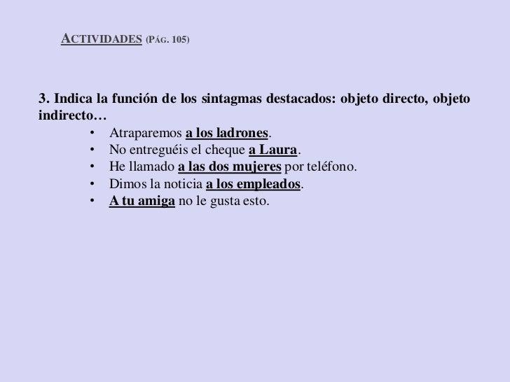 ACTIVIDADES (PÁG. 105)3. Indica la función de los sintagmas destacados: objeto directo, objetoindirecto…         • Atrapar...
