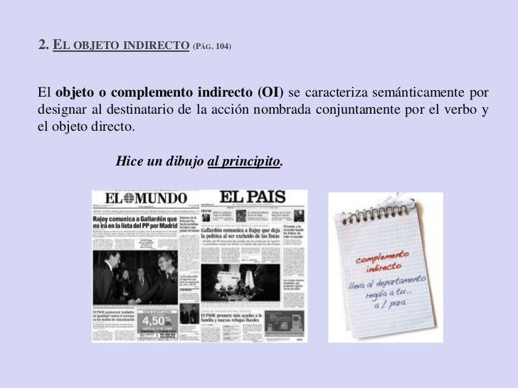 2. EL OBJETO INDIRECTO (PÁG. 104)El objeto o complemento indirecto (OI) se caracteriza semánticamente pordesignar al desti...