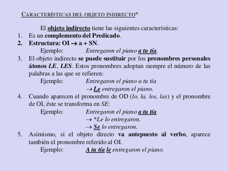 CARACTERÍSTICAS DEL OBJETO INDIRECTO*         El objeto indirecto tiene las siguientes características:1.   Es un compleme...