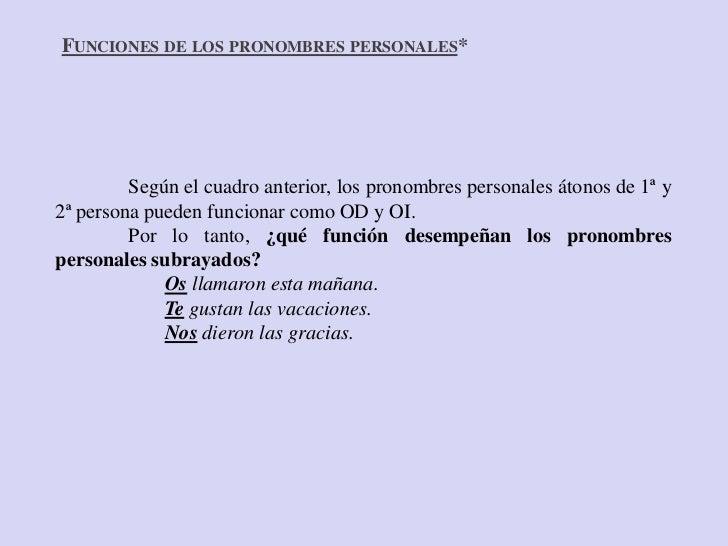 FUNCIONES DE LOS PRONOMBRES PERSONALES*         Según el cuadro anterior, los pronombres personales átonos de 1ª y2ª perso...