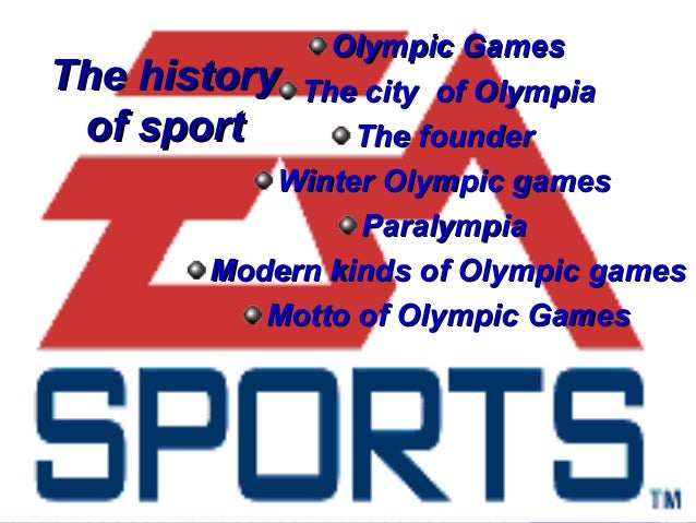 The of  Olympic Games history The city of Olympia sport The founder Winter Olympic games Paralympia Modern kinds of Olympi...