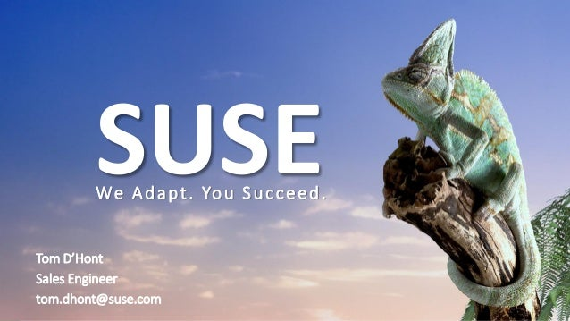 1 SUSEWe Adapt. You Succeed. Tom D'Hont Sales Engineer tom.dhont@suse.com