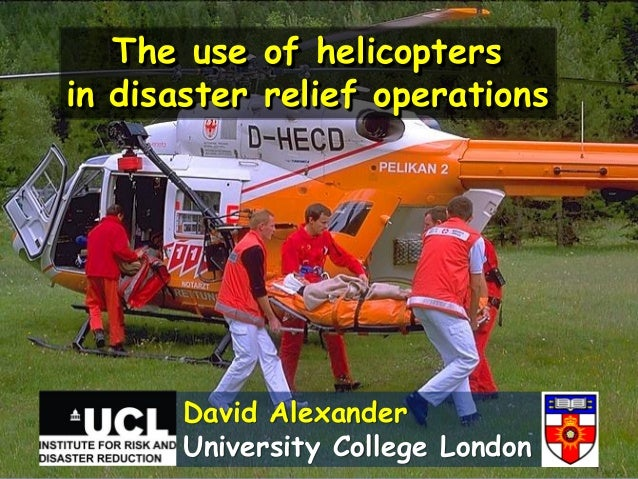 The use of helicoptersin disaster relief operations       David Alexander       University College London