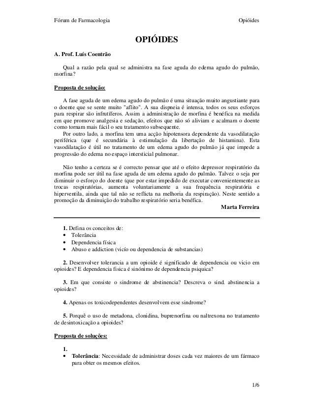 Fórum de Farmacologia Opióides  1/6  OPIÓIDES  A. Prof. Luís Coentrão  Qual a razão pela qual se administra na fase aguda ...