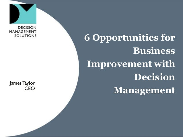 6 Opportunities for Business Improvement with Decision Management JamesTaylor CEO