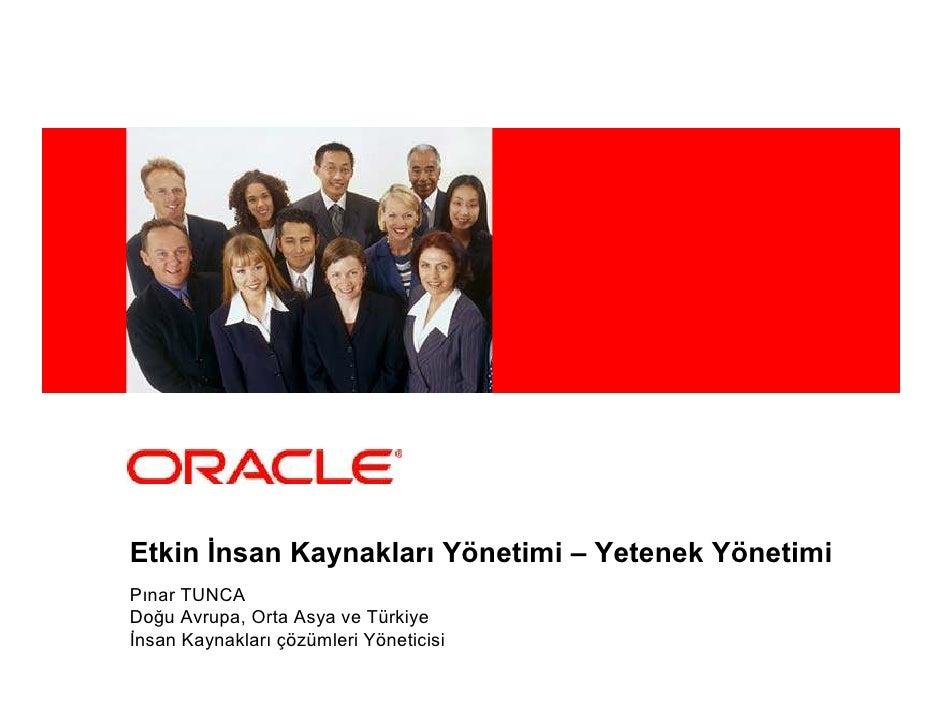 <Insert Picture Here>     Etkin Đnsan Kaynakları Yönetimi – Yetenek Yönetimi Pınar TUNCA Doğu Avrupa, Orta Asya ve Türkiye...
