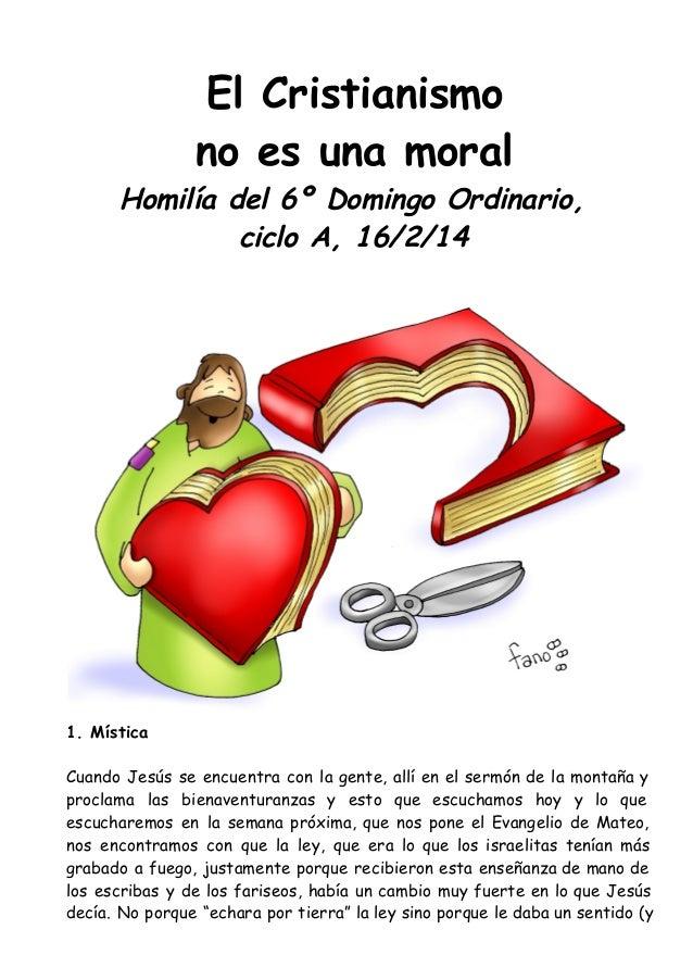 El Cristianismo no es una moral  Homilía del 6º Domingo Ordinario, ciclo A, 16/2/14  1. Mística Cuando Jesús se encuentra ...