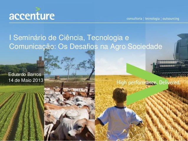 I Seminário de Ciência, Tecnologia eComunicação: Os Desafios na Agro SociedadeEduardo Barros14 de Maio 2013