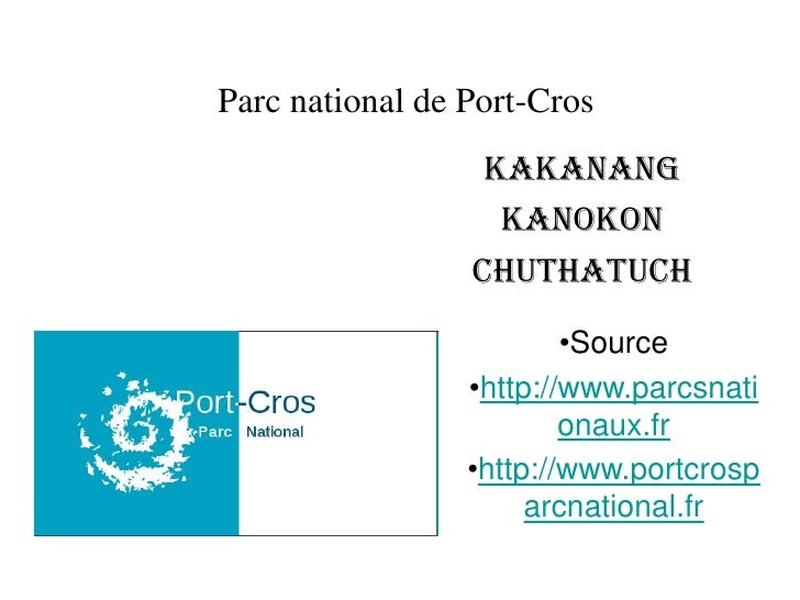 Parc national de Port-Cros<br />Kakanang<br />Kanokon<br />Chuthatuch<br /><ul><li>Source