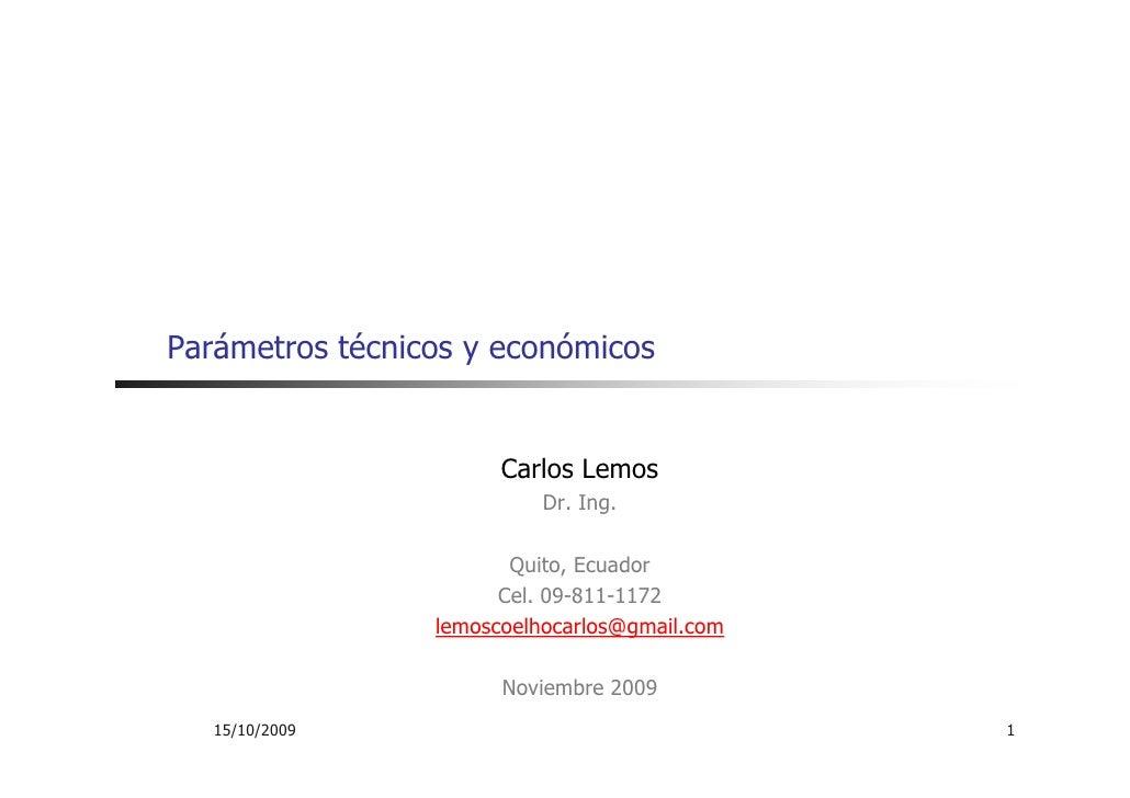 Parámetros técnicos y económicos                          Carlos Lemos                            Dr. Ing.                ...
