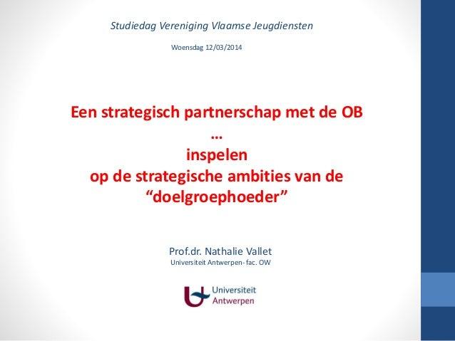 Studiedag Vereniging Vlaamse Jeugdiensten Een strategisch partnerschap met de OB … inspelen op de strategische ambities va...