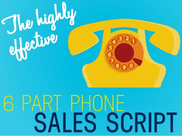 SALES SCRIPT 6 PART PHONE The highly effective