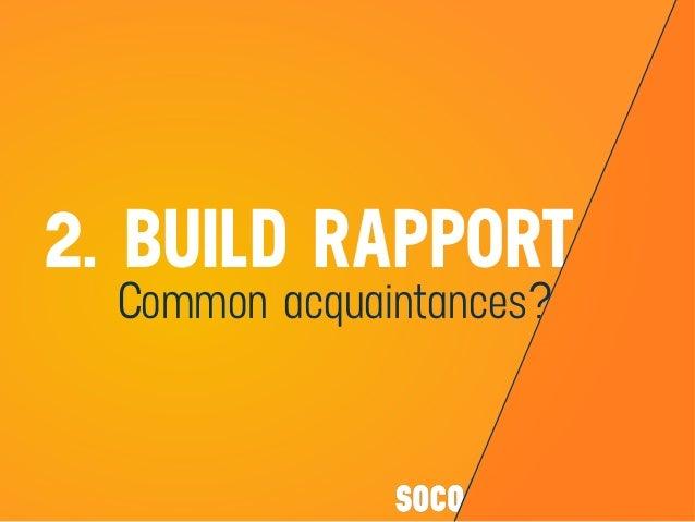 2. BUILD RAPPORT Common acquaintances?