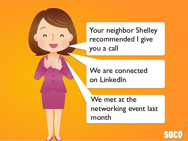 Your neighbor Shelley recommended I give you a call We are connected on LinkedIn We met at the networking event last month