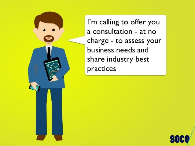 I'm calling to offer you a consultation - at no charge - to assess your business needs and share industry best practices
