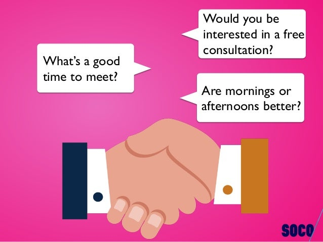 Would you be interested in a free consultation? What's a good time to meet? Are mornings or afternoons better?