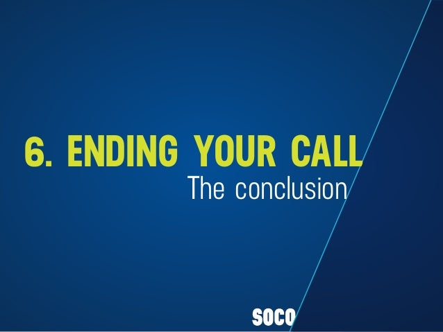 The conclusion 6. ENDING YOUR CALL