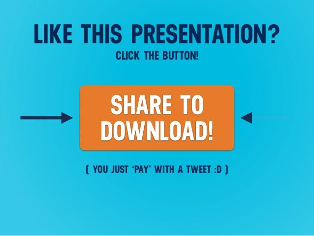 LIKE THIS PRESENTATION? SHARE TO DOWNLOAD! CLICK THE BUTTON! ( YOU JUST 'PAY' WITH A TWEET :D )