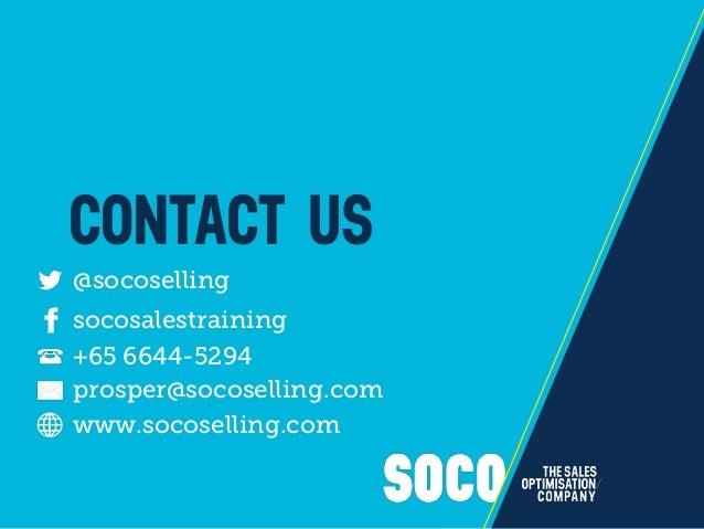 CONTACT US @socoselling socosalestraining prosper@socoselling.com www.socoselling.com +65 6644-5294