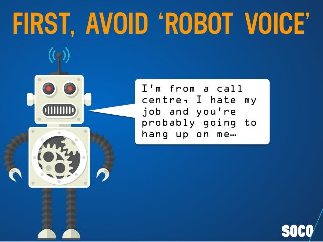I'm from a call centre, I hate my job and you're probably going to hang up on me… FIRST, AVOID 'ROBOT VOICE'