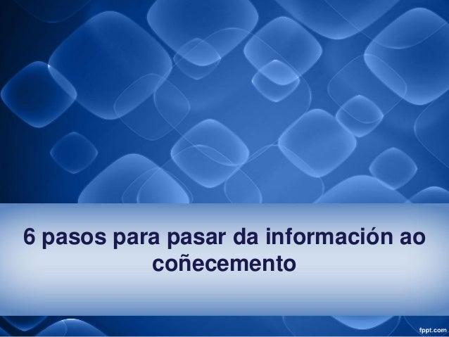 6 pasos para pasar da información ao coñecemento