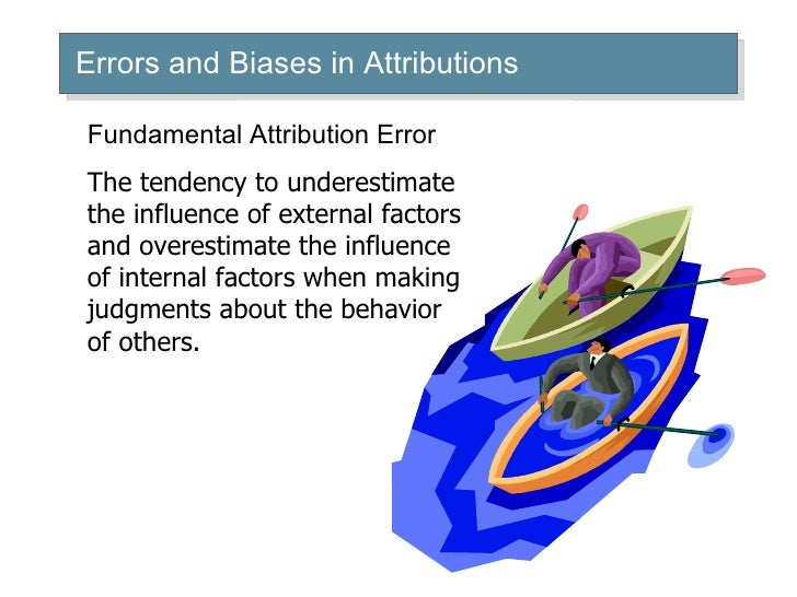 errors of attribution With reference to research discuss two errors in attributions (22 marks) the attribution theory is a concept of social psychology that makes reference to how individuals feel the need to provide 'cause to the events around us.