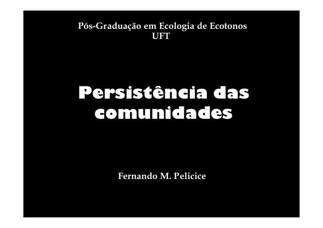 Pós-Graduação em Ecologia de Ecotonos UFT  Persistência das comunidades  Fernando M. Pelicice