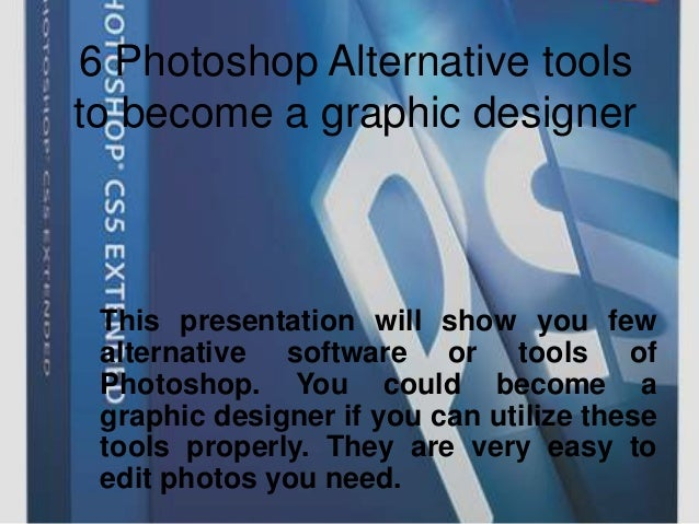 6 Photoshop Alternative tools to become a graphic designer This presentation will show you few alternative software or too...