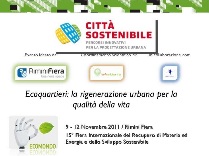 Ecoquartieri: la rigenerazione urbana per la qualità della vita 9 - 12 Novembre 2011 / Rimini Fiera 15° Fiera Internaziona...