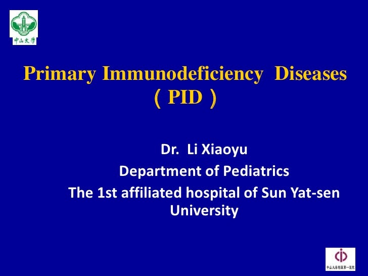 Primary Immunodeficiency Diseases            (PID)                     Dr. Li Xiaoyu            Department of Pediatrics  ...