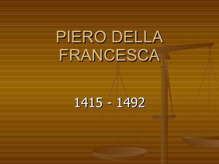 PIERO DELLA FRANCESCA 1415 - 1492