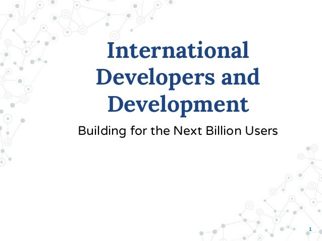 1 International Developers and Development Building for the Next Billion Users