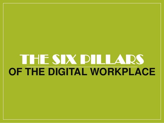THE SIX PILLARS OF THE DIGITAL WORKPLACE
