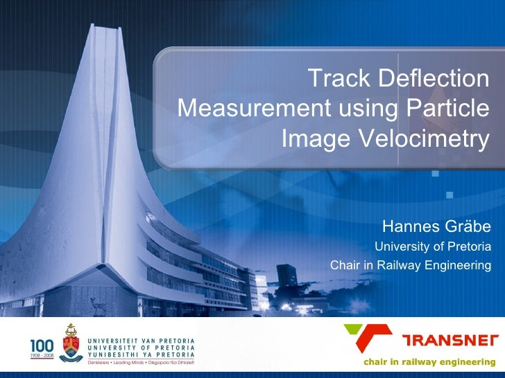 Track Deflection Measurement using Particle Image Velocimetry Hannes Gr äbe University of Pretoria Chair in Railway Engine...