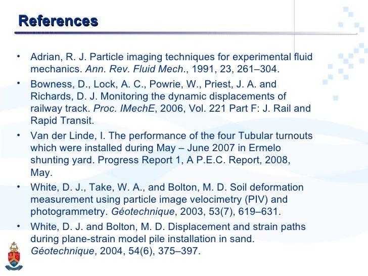References <ul><li>Adrian, R. J. Particle imaging techniques for experimental fluid mechanics.  Ann. Rev. Fluid Mech ., 19...
