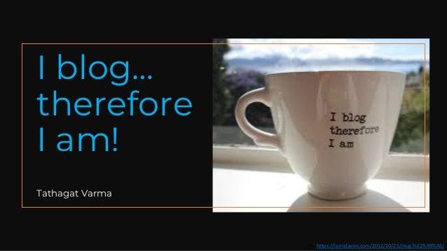 I blog… therefore I am! Tathagat Varma Pic: https://larnidavies.com/2012/10/25/mug-%E2%99%A5/