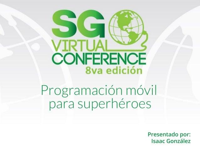 Presentadopor: IsaacGonzález Programaciónmóvil parasuperhéroes