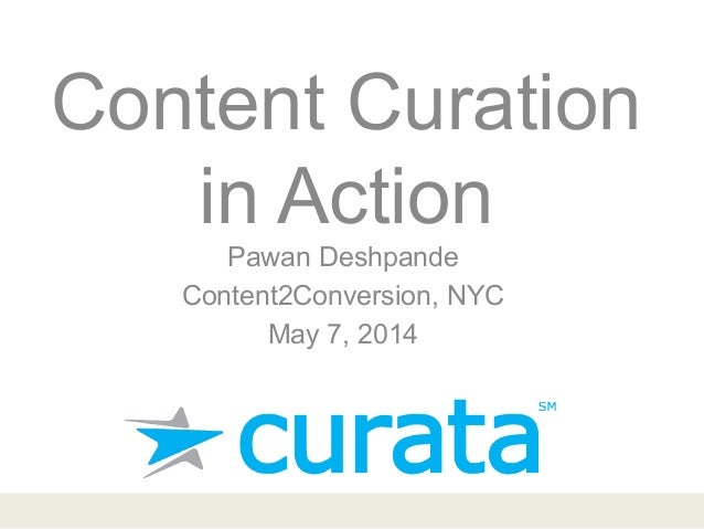 Content Curation in Action Pawan Deshpande Content2Conversion, NYC May 7, 2014