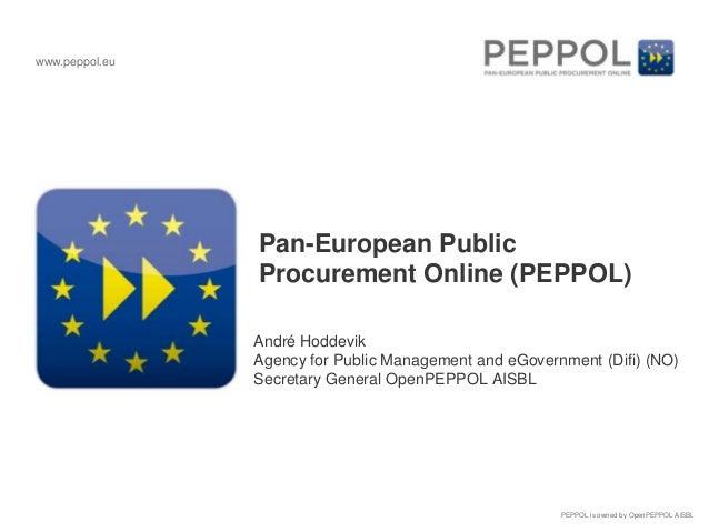 www.peppol.eu                Pan-European Public                Procurement Online (PEPPOL)                André Hoddevik ...